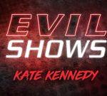 Evil Shows – Kate Kennedy – Kate Kennedy