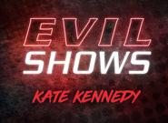 Evil Shows - Kate Kennedy - Kate Kennedy 1
