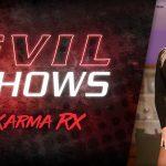 Evil Shows – Karma Rx – Karma Rx