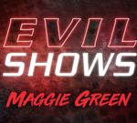 Evil Shows – Maggie Green – Maggie Green