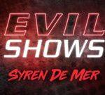Evil Shows – Syren De Mer – Syren De Mer