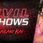 Evil Shows – Kailani Kai – Kailani Kai