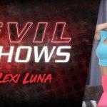 Evil Shows – Lexi Luna – Lexi Luna