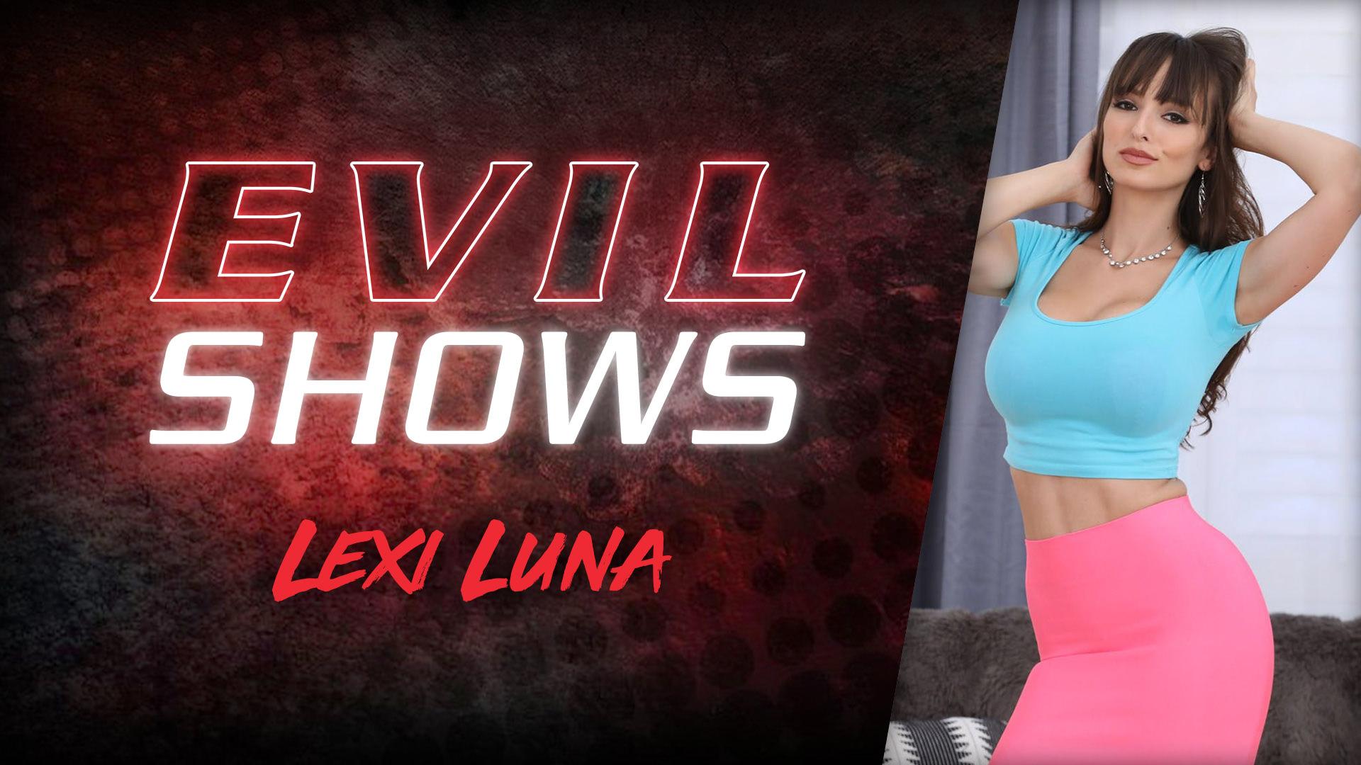 Evil Shows - Lexi Luna - Lexi Luna 1